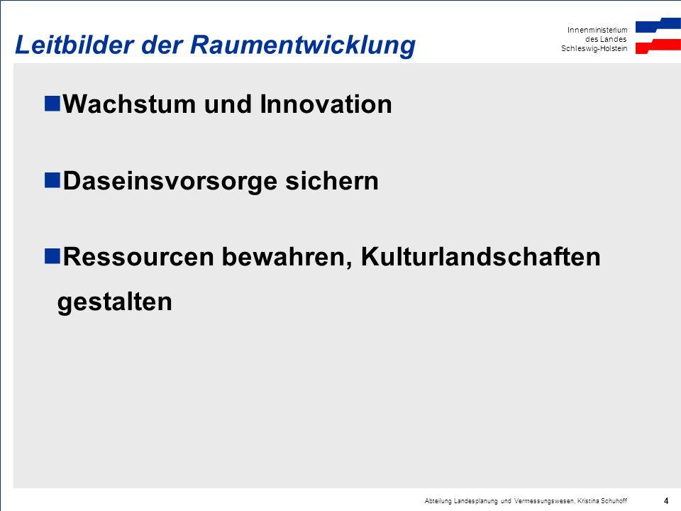Innenministerium des Landes Schleswig-Holstein Abteilung Landesplanung und Vermessungswesen, Kristina Schuhoff 4 Leitbilder der Raumentwicklung Wachst