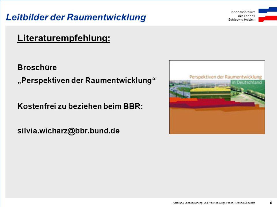 Innenministerium des Landes Schleswig-Holstein Abteilung Landesplanung und Vermessungswesen, Kristina Schuhoff 6 Leitbilder der Raumentwicklung Litera