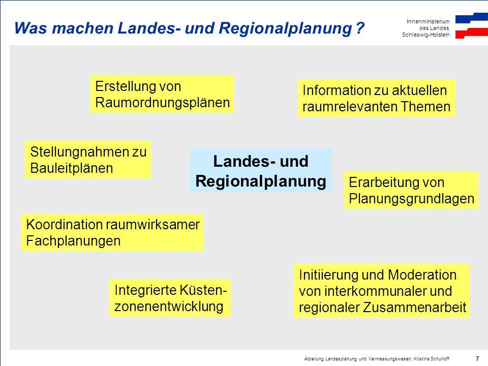 Innenministerium des Landes Schleswig-Holstein Abteilung Landesplanung und Vermessungswesen, Kristina Schuhoff 7 Was machen Landes- und Regionalplanun