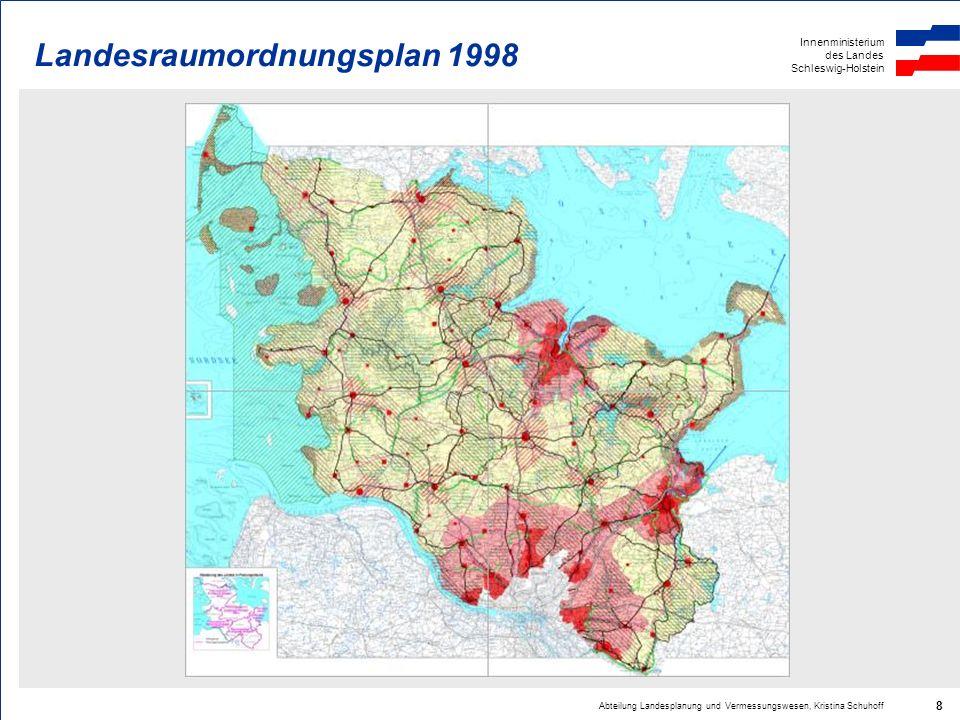 Innenministerium des Landes Schleswig-Holstein Abteilung Landesplanung und Vermessungswesen, Kristina Schuhoff 8 Landesraumordnungsplan 1998