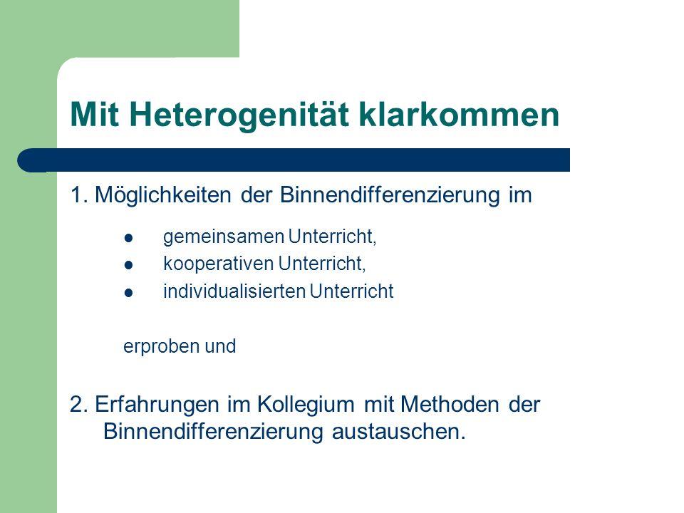 Mit Heterogenität klarkommen 1. Möglichkeiten der Binnendifferenzierung im gemeinsamen Unterricht, kooperativen Unterricht, individualisierten Unterri