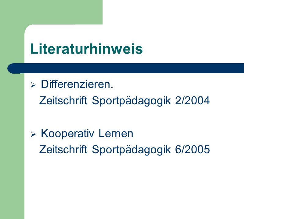 Literaturhinweis Differenzieren. Zeitschrift Sportpädagogik 2/2004 Kooperativ Lernen Zeitschrift Sportpädagogik 6/2005