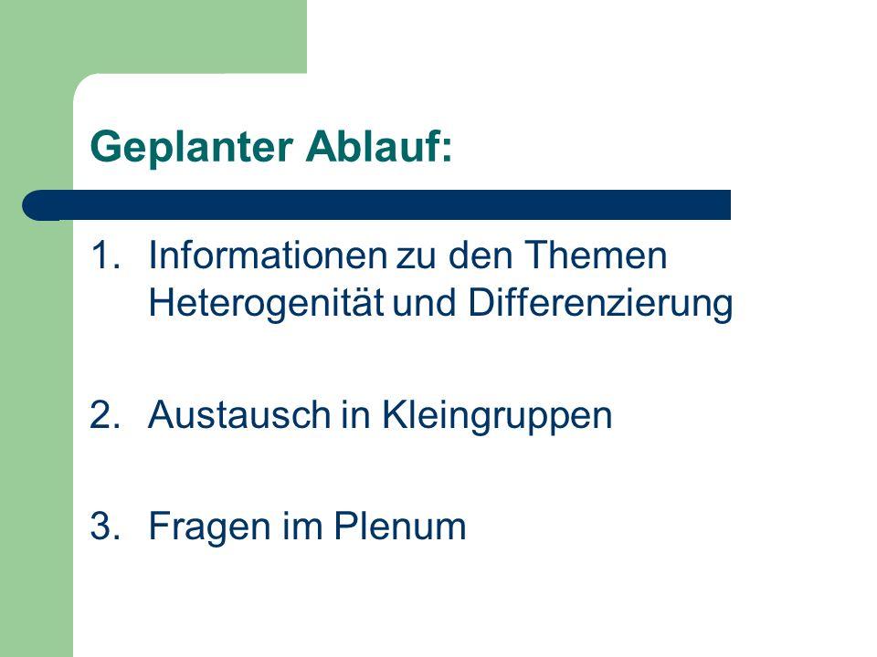 Geplanter Ablauf: 1.Informationen zu den Themen Heterogenität und Differenzierung 2.Austausch in Kleingruppen 3.Fragen im Plenum