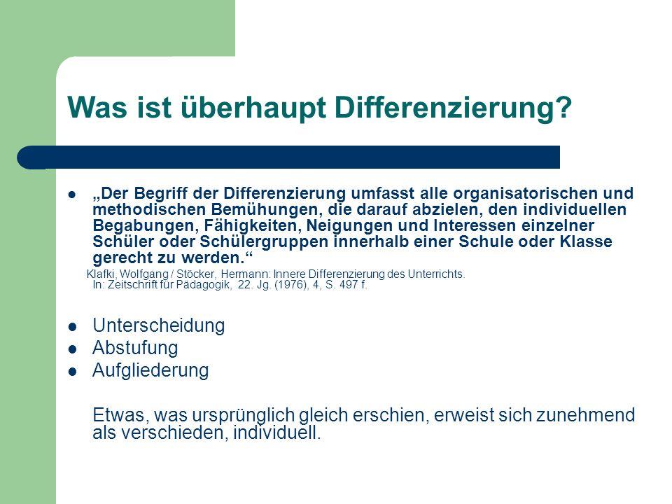 Was ist überhaupt Differenzierung? Der Begriff der Differenzierung umfasst alle organisatorischen und methodischen Bemühungen, die darauf abzielen, de