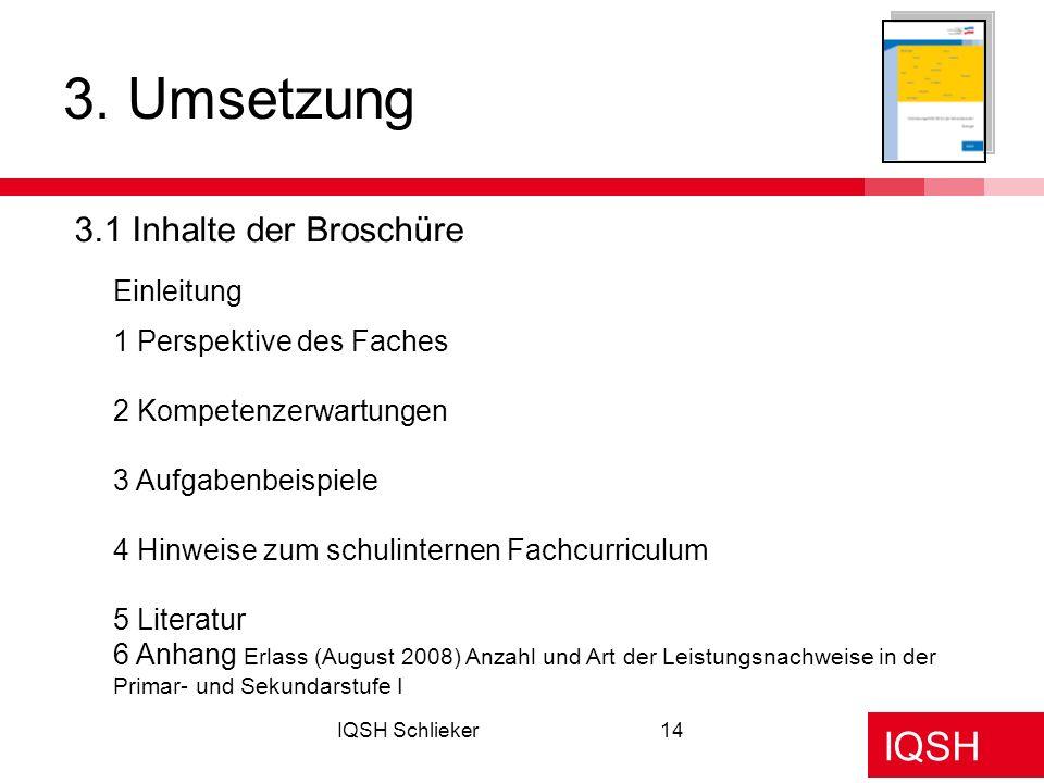 IQSH IQSH Schlieker14 3. Umsetzung 3.1 Inhalte der Broschüre Einleitung 1 Perspektive des Faches 2 Kompetenzerwartungen 3 Aufgabenbeispiele 4 Hinweise