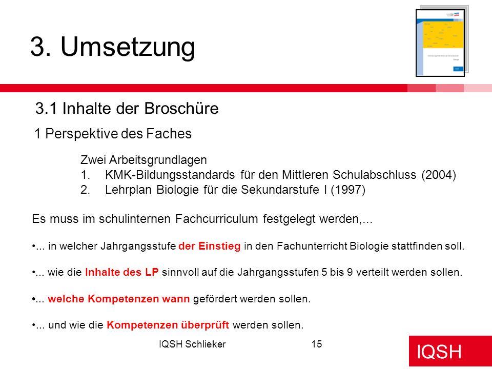 IQSH IQSH Schlieker15 3. Umsetzung 3.1 Inhalte der Broschüre 1 Perspektive des Faches Zwei Arbeitsgrundlagen 1.KMK-Bildungsstandards für den Mittleren