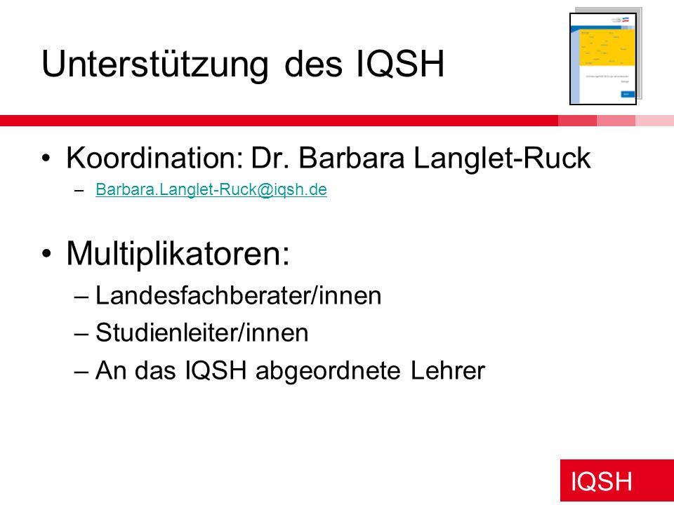 IQSH Unterstützung des IQSH Koordination: Dr. Barbara Langlet-Ruck –Barbara.Langlet-Ruck@iqsh.deBarbara.Langlet-Ruck@iqsh.de Multiplikatoren: –Landesf