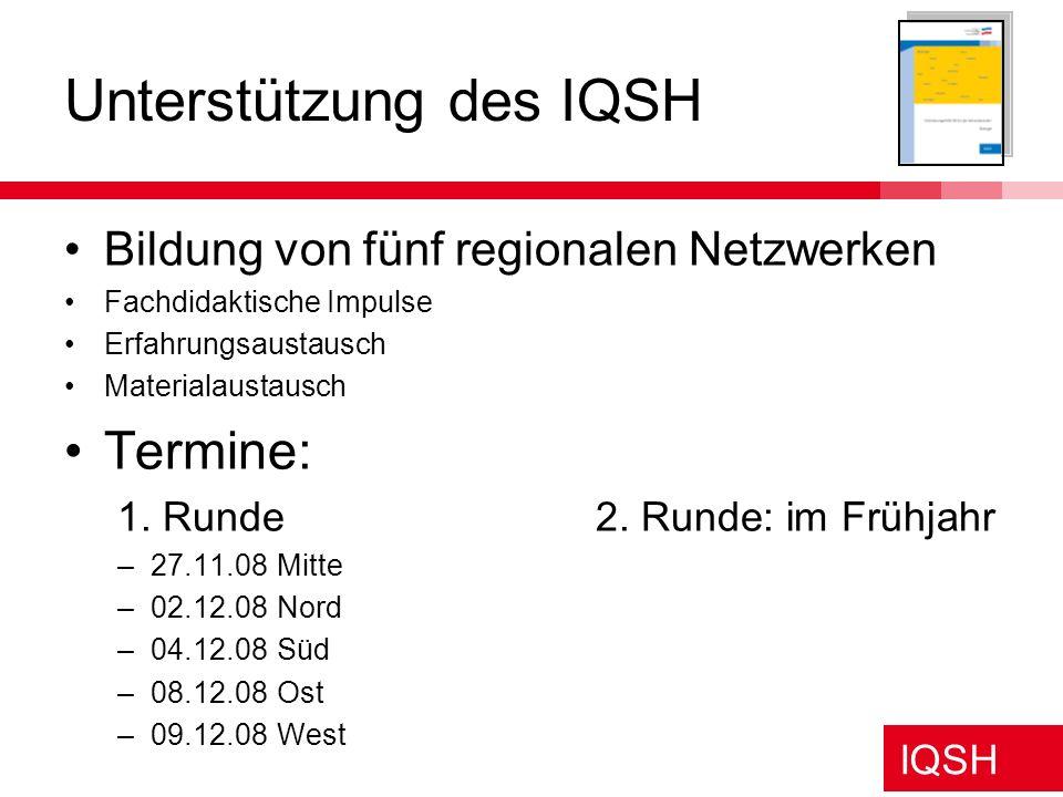IQSH Unterstützung des IQSH Bildung von fünf regionalen Netzwerken Fachdidaktische Impulse Erfahrungsaustausch Materialaustausch Termine: 1. Runde2. R