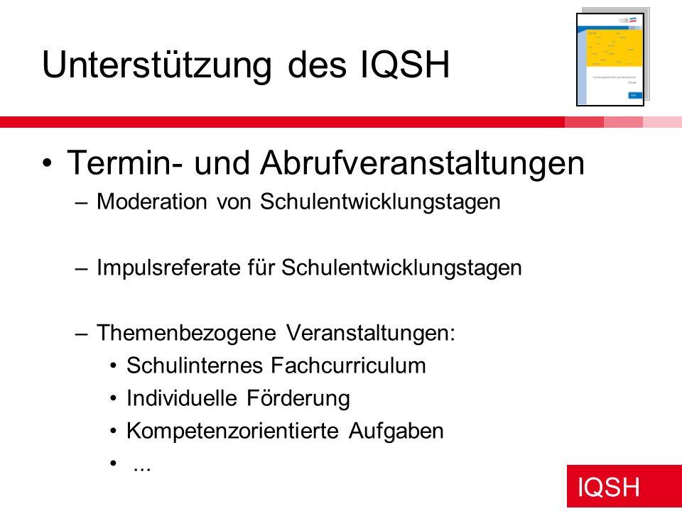 IQSH Unterstützung des IQSH Termin- und Abrufveranstaltungen –Moderation von Schulentwicklungstagen –Impulsreferate für Schulentwicklungstagen –Themen