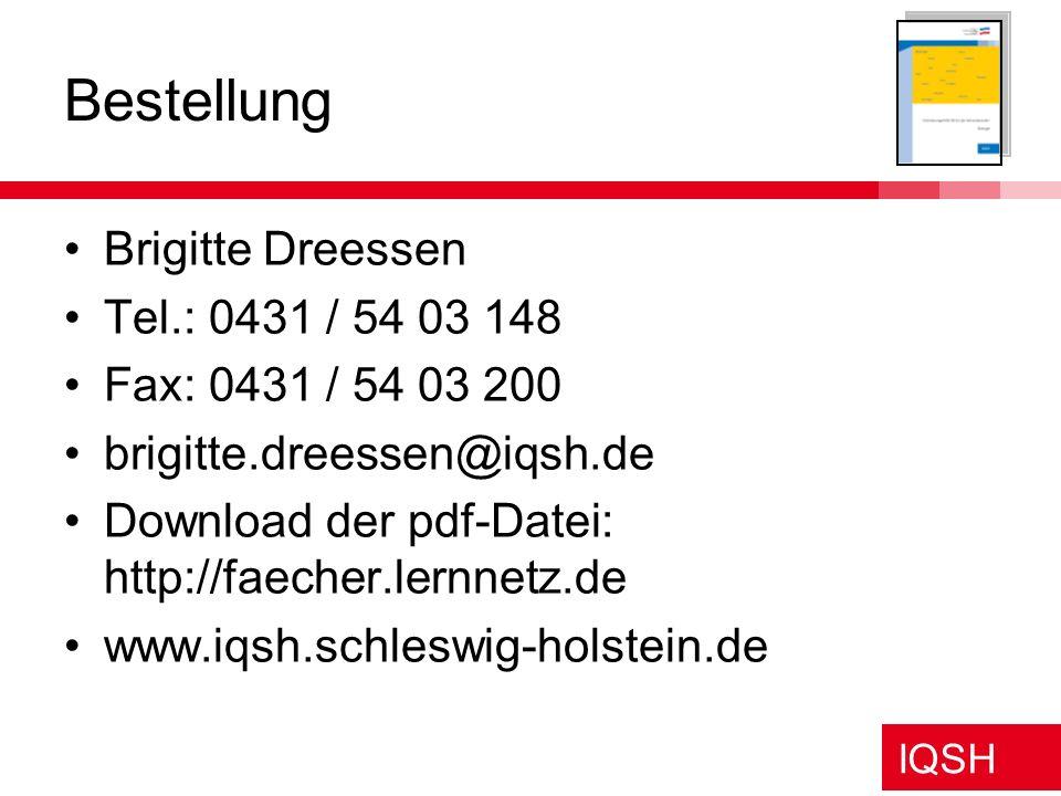 IQSH Bestellung Brigitte Dreessen Tel.: 0431 / 54 03 148 Fax: 0431 / 54 03 200 brigitte.dreessen@iqsh.de Download der pdf-Datei: http://faecher.lernne