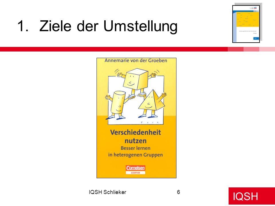 IQSH IQSH Schlieker6 1.Ziele der Umstellung