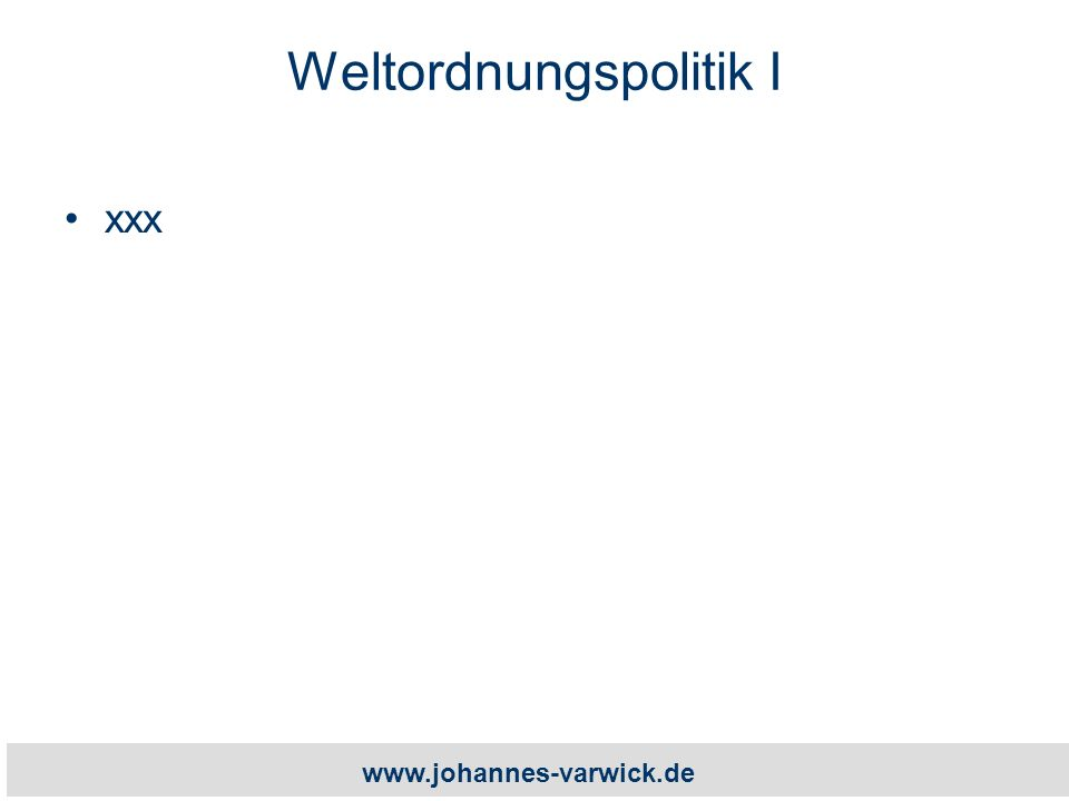www.johannes-varwick.de Weltordnungspolitik I xxx