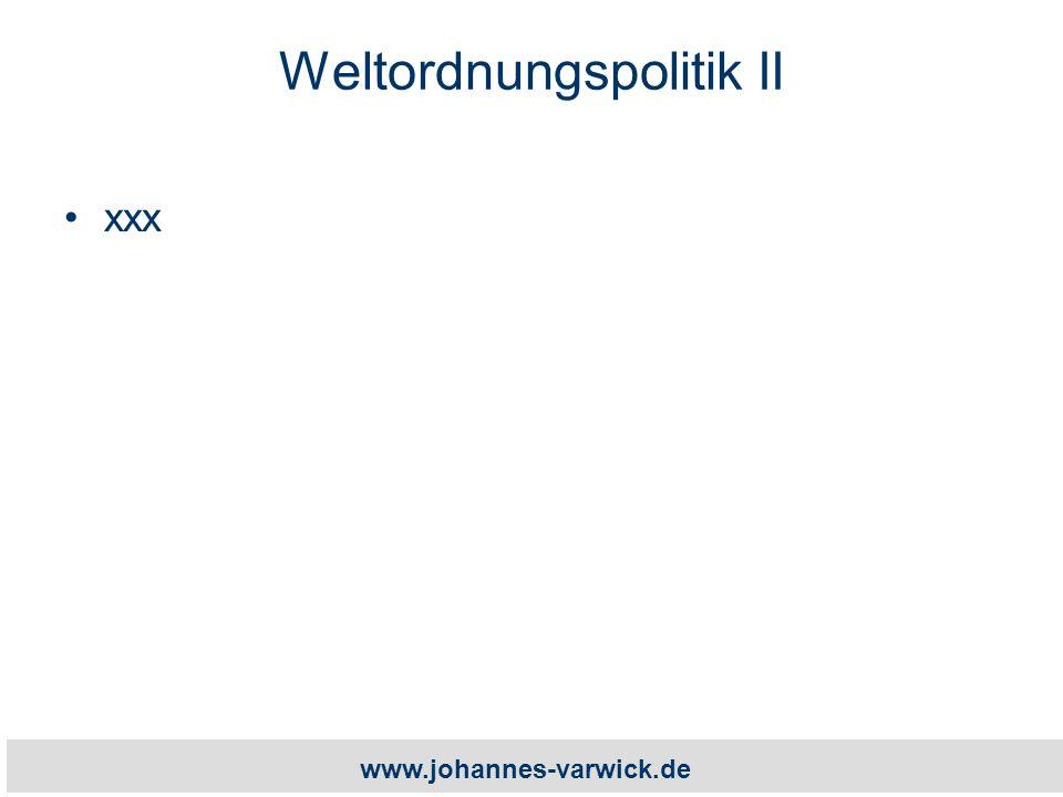www.johannes-varwick.de Weltordnungspolitik II xxx
