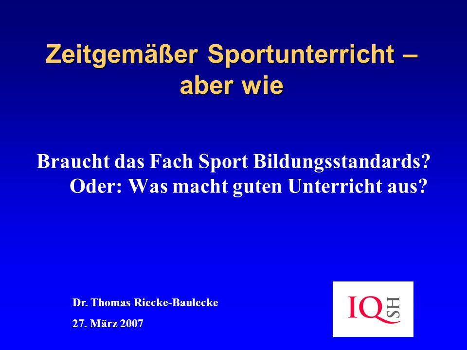 Zeitgemäßer Sportunterricht – aber wie Braucht das Fach Sport Bildungsstandards? Oder: Was macht guten Unterricht aus? Dr. Thomas Riecke-Baulecke 27.