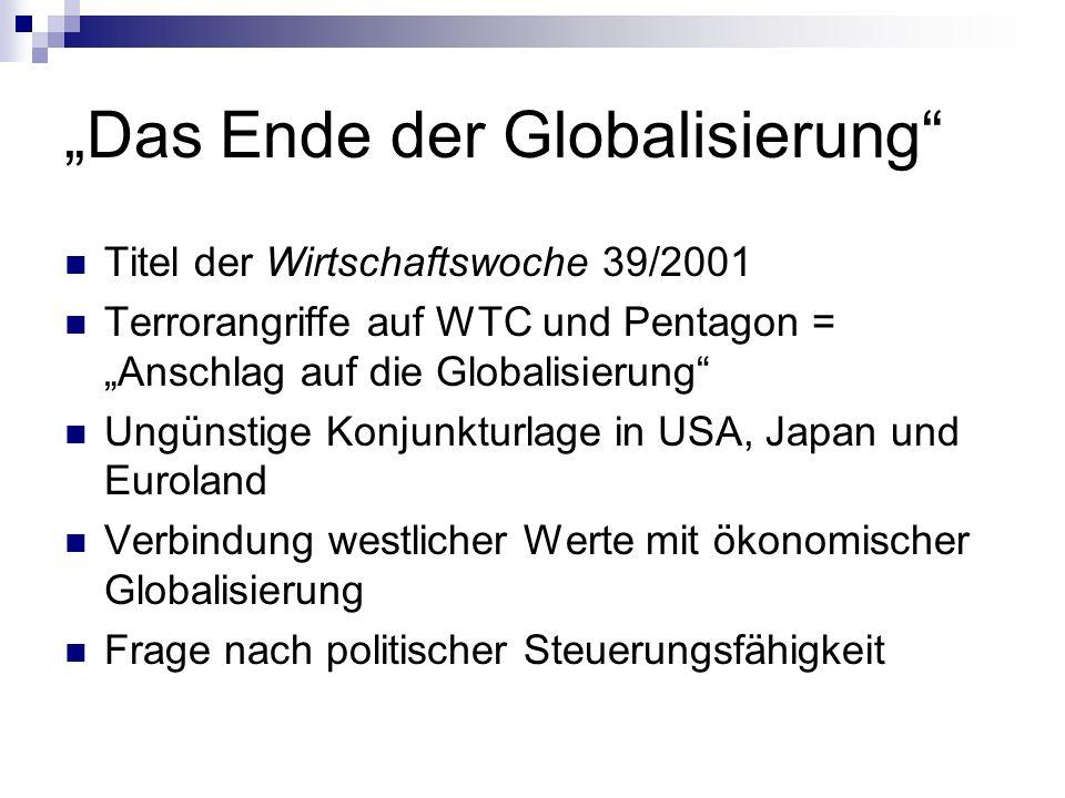 Das Ende der Globalisierung Titel der Wirtschaftswoche 39/2001 Terrorangriffe auf WTC und Pentagon = Anschlag auf die Globalisierung Ungünstige Konjun