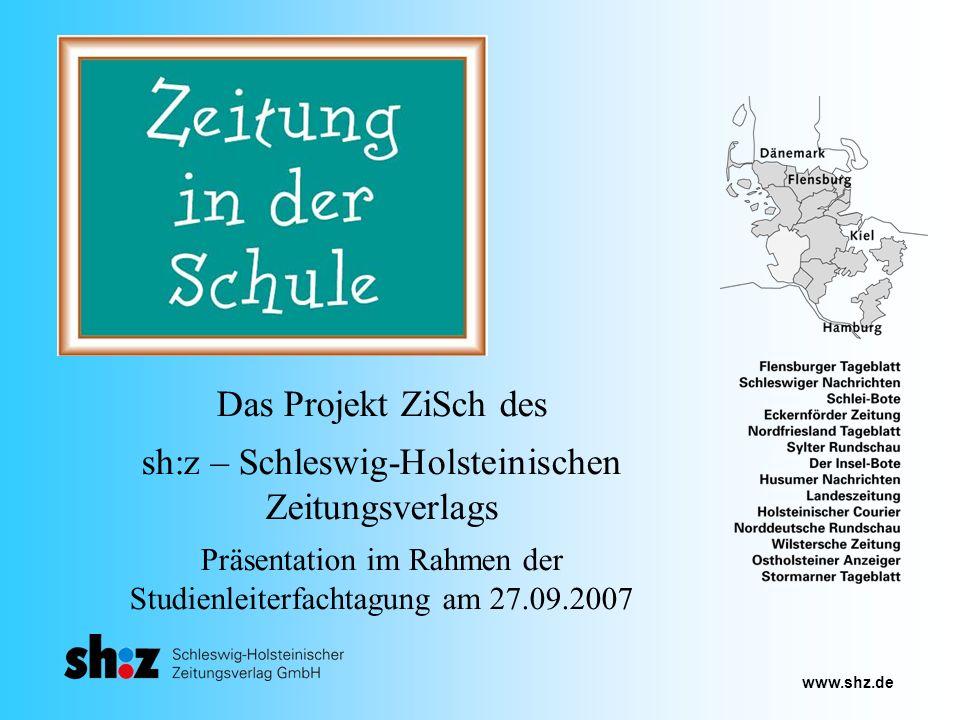 www.shz.de Das Projekt ZiSch des sh:z – Schleswig-Holsteinischen Zeitungsverlags Präsentation im Rahmen der Studienleiterfachtagung am 27.09.2007