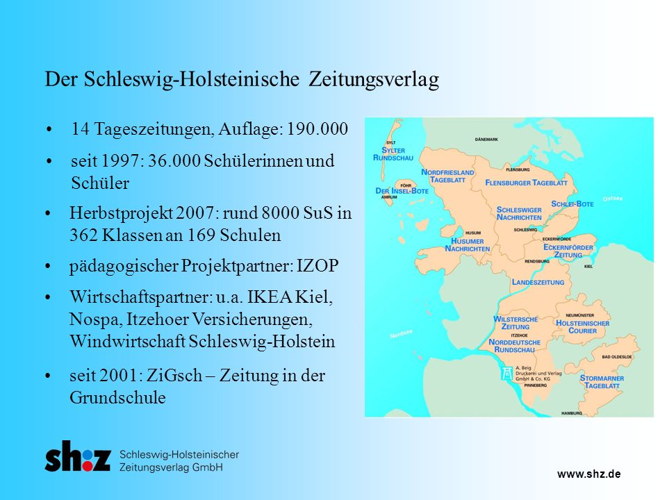 www.shz.de Der Schleswig-Holsteinische Zeitungsverlag 14 Tageszeitungen, Auflage: 190.000 seit 1997: 36.000 Schülerinnen und Schüler Herbstprojekt 200