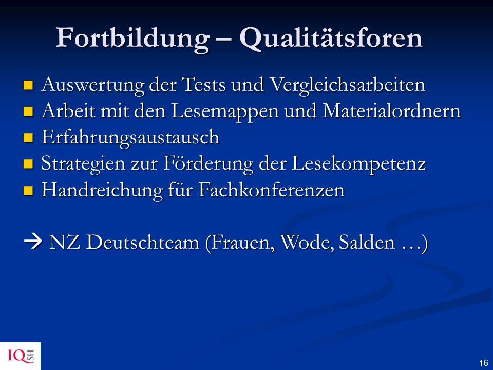 16 Fortbildung – Qualitätsforen Auswertung der Tests und Vergleichsarbeiten Auswertung der Tests und Vergleichsarbeiten Arbeit mit den Lesemappen und