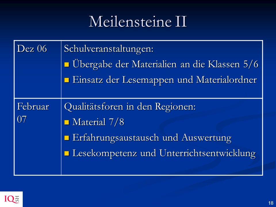 18 Meilensteine II Dez 06 Schulveranstaltungen: Übergabe der Materialien an die Klassen 5/6 Übergabe der Materialien an die Klassen 5/6 Einsatz der Le