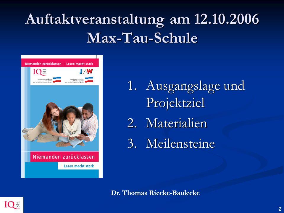 2 1.Ausgangslage und Projektziel 2.Materialien 3.Meilensteine Dr. Thomas Riecke-Baulecke Auftaktveranstaltung am 12.10.2006 Max-Tau-Schule