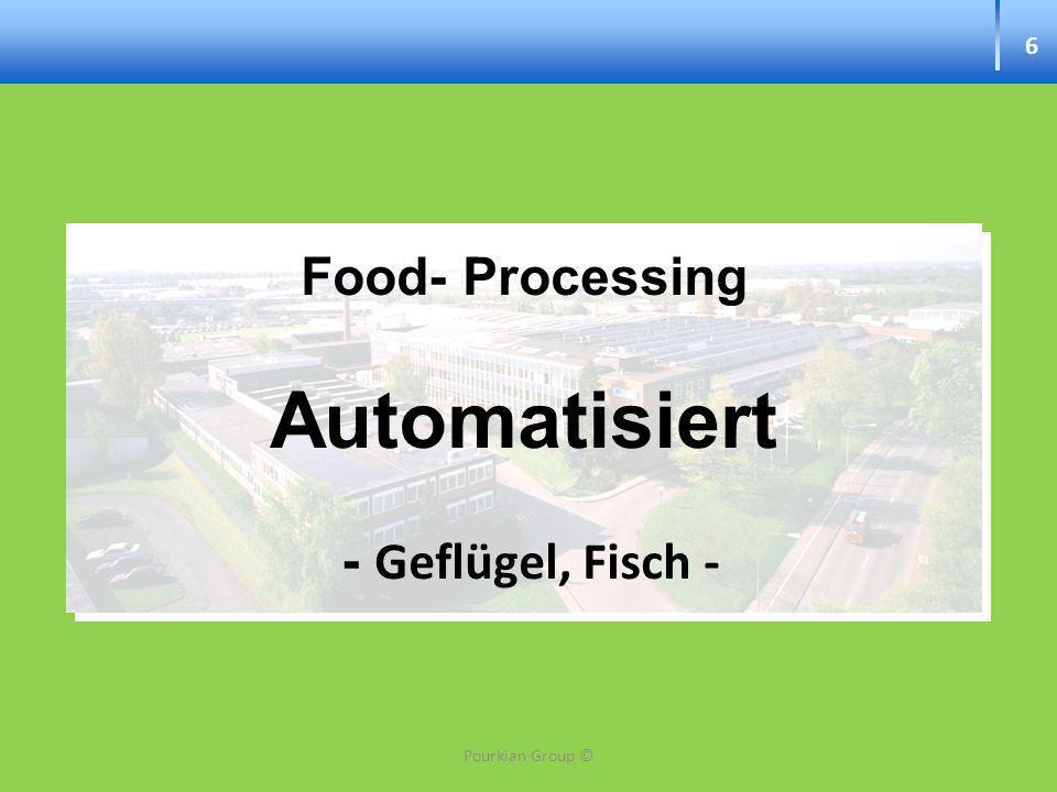 6 Food- Processing Automatisiert - Geflügel, Fisch - Pourkian Group ©