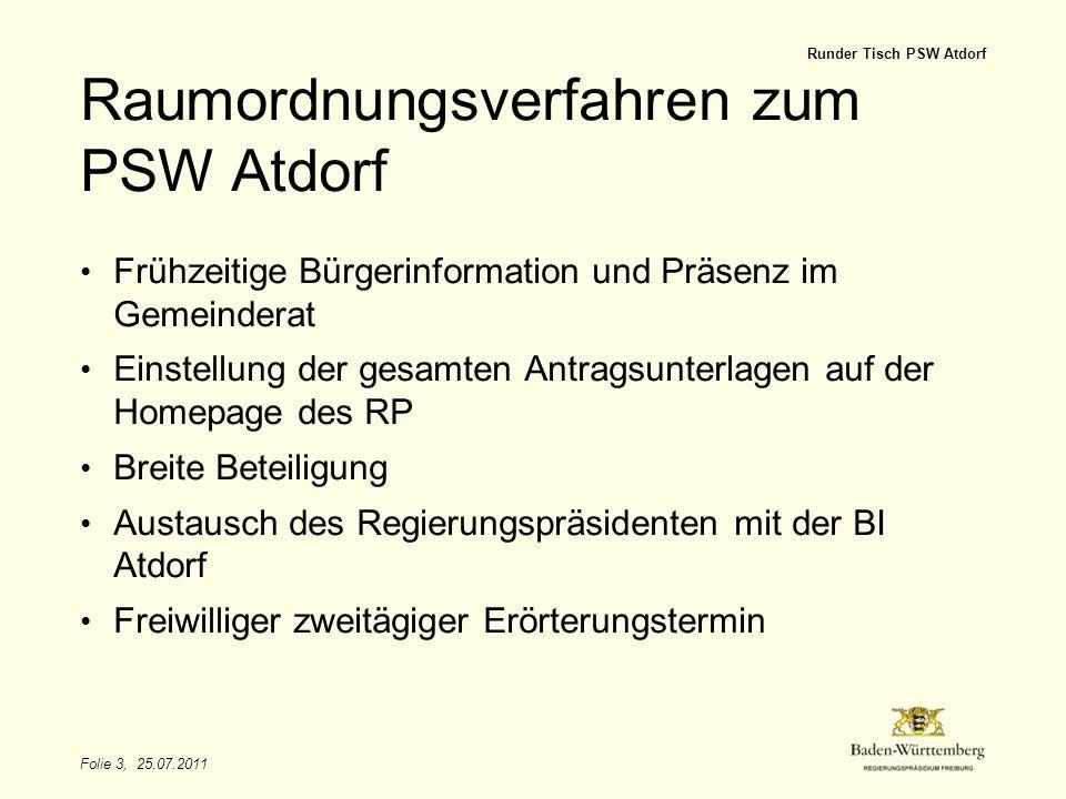 Folie 3, 25.07.2011 Runder Tisch PSW Atdorf Raumordnungsverfahren zum PSW Atdorf Frühzeitige Bürgerinformation und Präsenz im Gemeinderat Einstellung