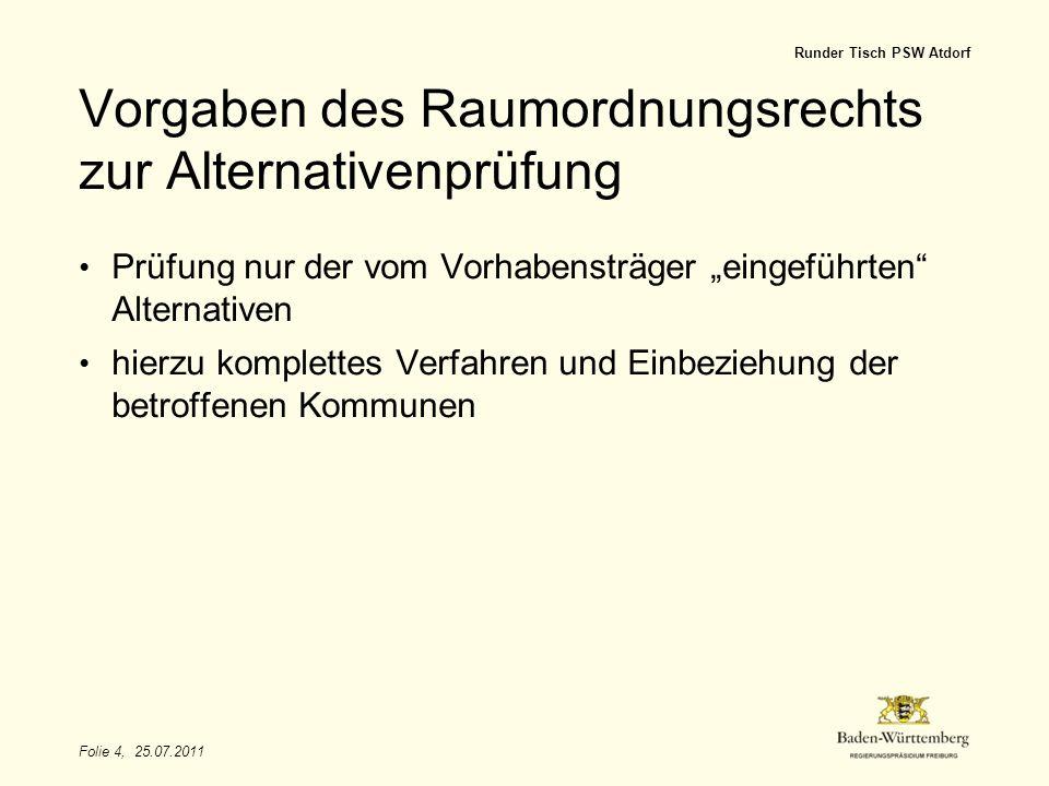Folie 4, 25.07.2011 Runder Tisch PSW Atdorf Vorgaben des Raumordnungsrechts zur Alternativenprüfung Prüfung nur der vom Vorhabensträger eingeführten A