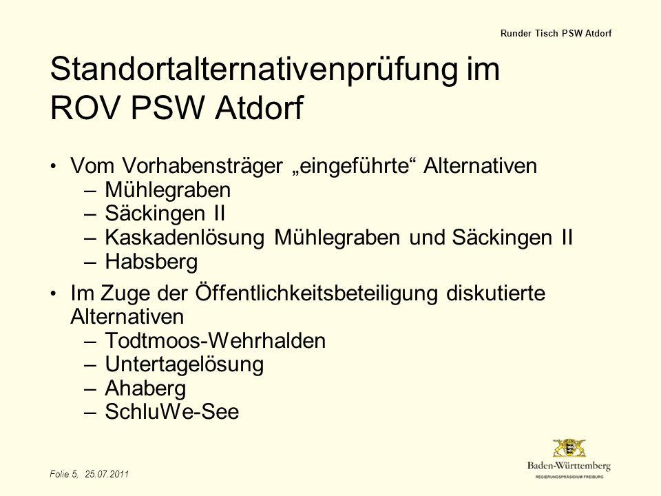 Folie 5, 25.07.2011 Runder Tisch PSW Atdorf Standortalternativenprüfung im ROV PSW Atdorf Vom Vorhabensträger eingeführte Alternativen –Mühlegraben –S