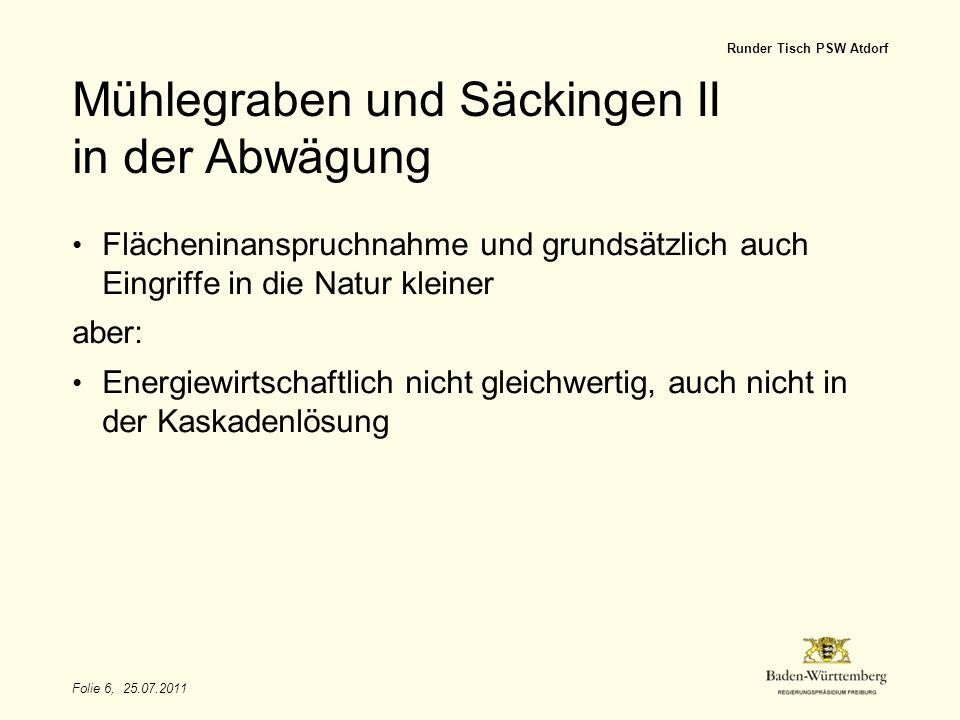 Folie 6, 25.07.2011 Runder Tisch PSW Atdorf Mühlegraben und Säckingen II in der Abwägung Flächeninanspruchnahme und grundsätzlich auch Eingriffe in di