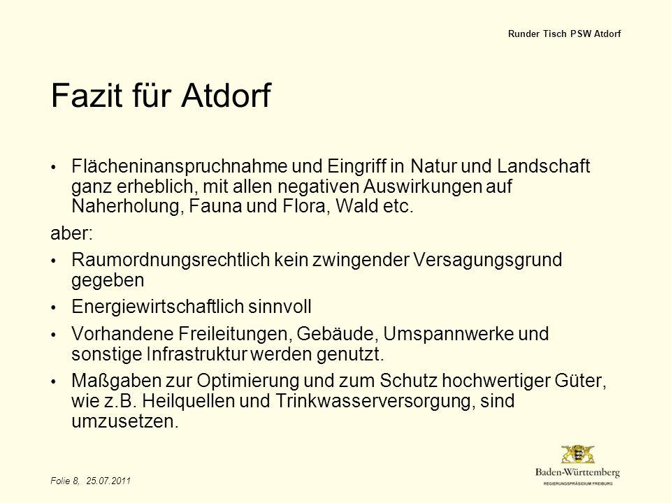 Folie 8, 25.07.2011 Runder Tisch PSW Atdorf Fazit für Atdorf Flächeninanspruchnahme und Eingriff in Natur und Landschaft ganz erheblich, mit allen neg