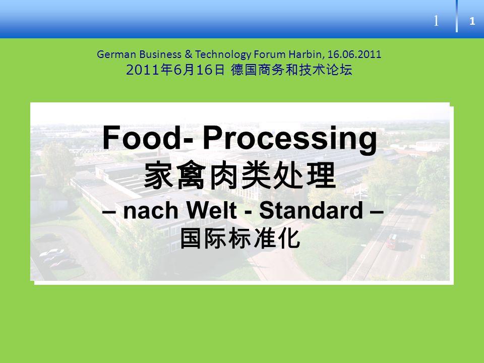 1 1 Food- Processing – nach Welt - Standard – German Business & Technology Forum Harbin, 16.06.2011 2011 6 16