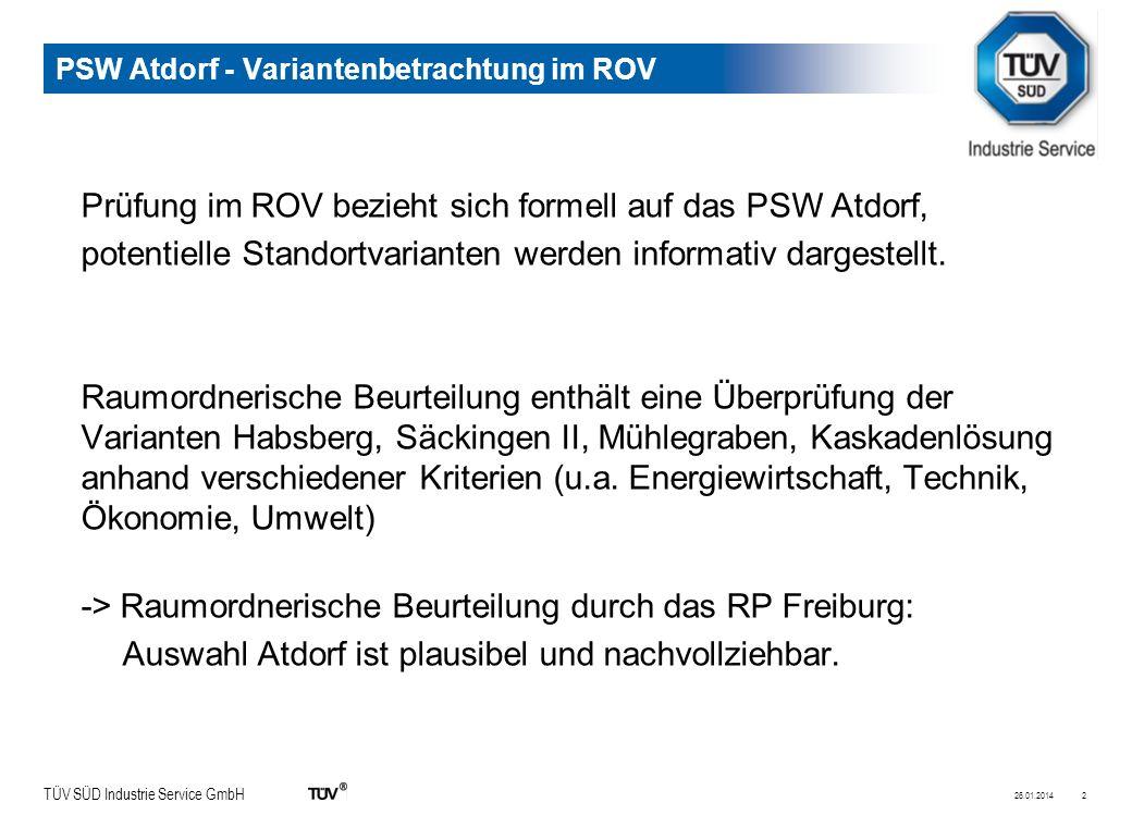 TÜV SÜD Industrie Service GmbH PSW Atdorf - Variantenbetrachtung im ROV Prüfung im ROV bezieht sich formell auf das PSW Atdorf, potentielle Standortvarianten werden informativ dargestellt.
