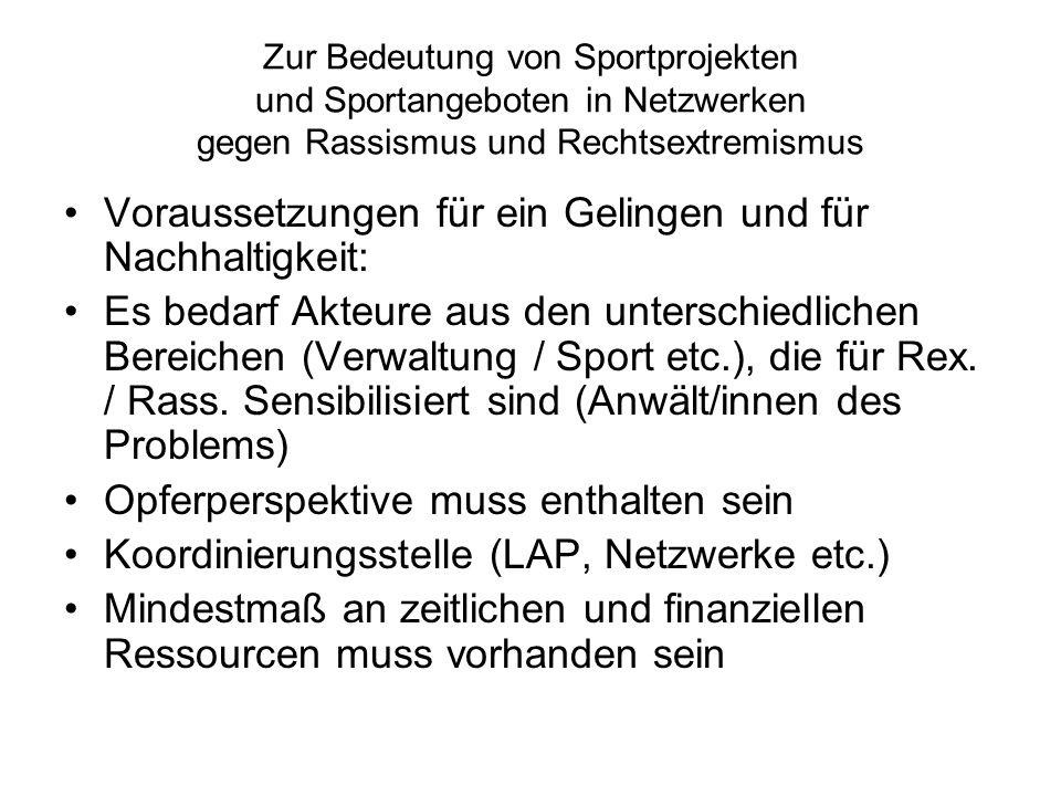 Zur Bedeutung von Sportprojekten und Sportangeboten in Netzwerken gegen Rassismus und Rechtsextremismus Voraussetzungen für ein Gelingen und für Nachhaltigkeit: Es bedarf Akteure aus den unterschiedlichen Bereichen (Verwaltung / Sport etc.), die für Rex.
