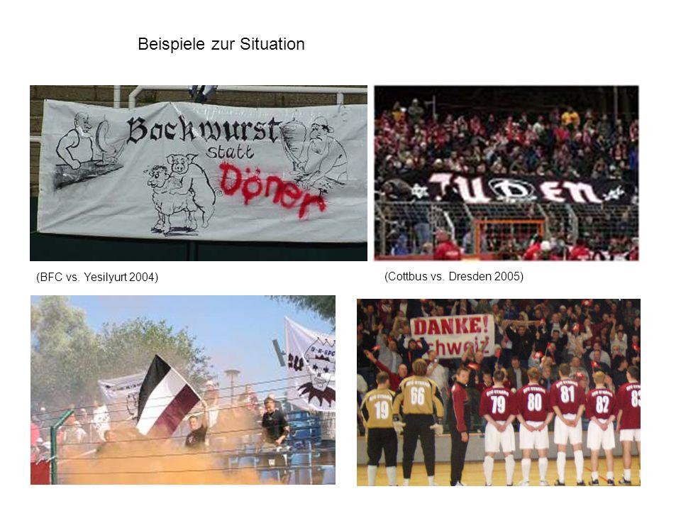(BFC vs. Yesilyurt 2004) (Cottbus vs. Dresden 2005) Beispiele zur Situation