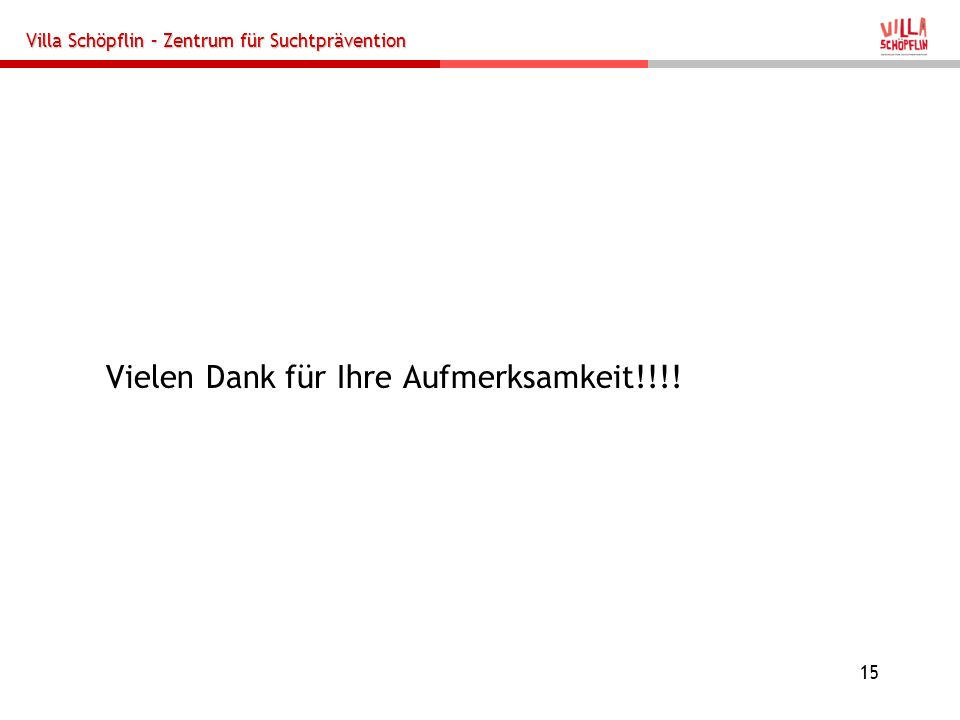 Villa Schöpflin – Zentrum für Suchtprävention 15 Vielen Dank für Ihre Aufmerksamkeit!!!!