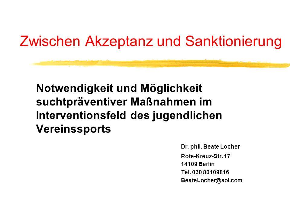 Zwischen Akzeptanz und Sanktionierung Notwendigkeit und Möglichkeit suchtpräventiver Maßnahmen im Interventionsfeld des jugendlichen Vereinssports Dr.