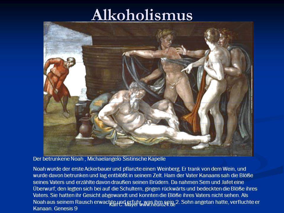 Karl C. Mayer www.neuro24.de Alkoholismus Der betrunkene Noah, Michaelangelo Sistinsche Kapelle Noah wurde der erste Ackerbauer und pflanzte einen Wei