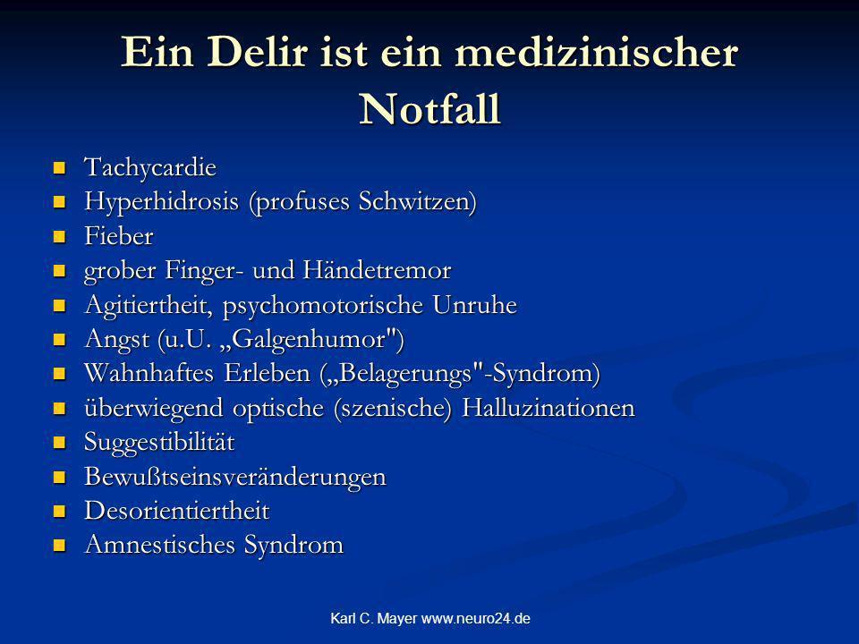 Karl C. Mayer www.neuro24.de Ein Delir ist ein medizinischer Notfall Tachycardie Tachycardie Hyperhidrosis (profuses Schwitzen) Hyperhidrosis (profuse