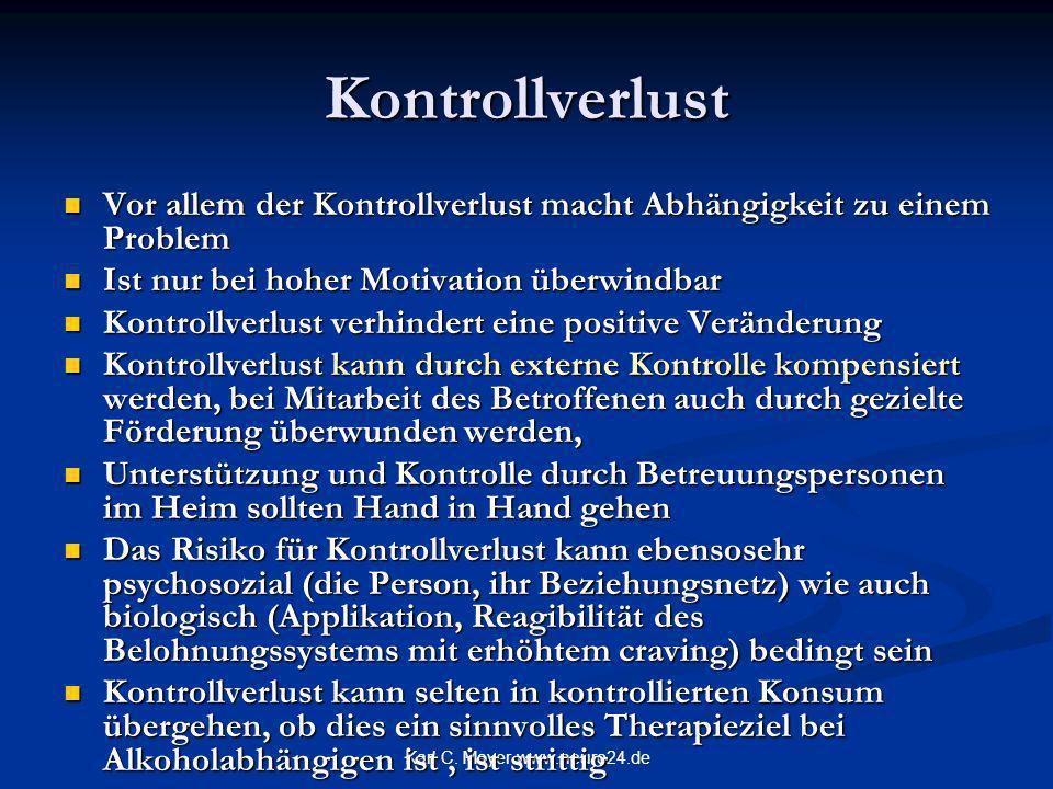 Karl C. Mayer www.neuro24.de Kontrollverlust Vor allem der Kontrollverlust macht Abhängigkeit zu einem Problem Vor allem der Kontrollverlust macht Abh