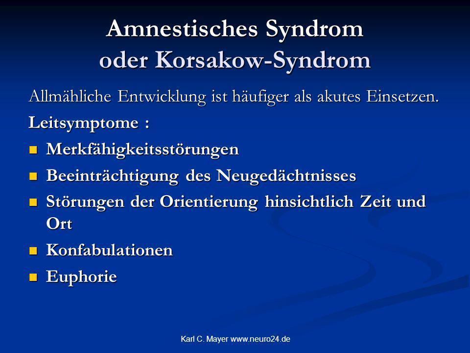 Karl C. Mayer www.neuro24.de Amnestisches Syndrom oder Korsakow-Syndrom Allmähliche Entwicklung ist häufiger als akutes Einsetzen. Leitsymptome : Merk