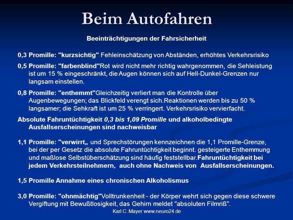 Karl C. Mayer www.neuro24.de Beim Autofahren Beeinträchtigungen der Fahrsicherheit 0,3 Promille:
