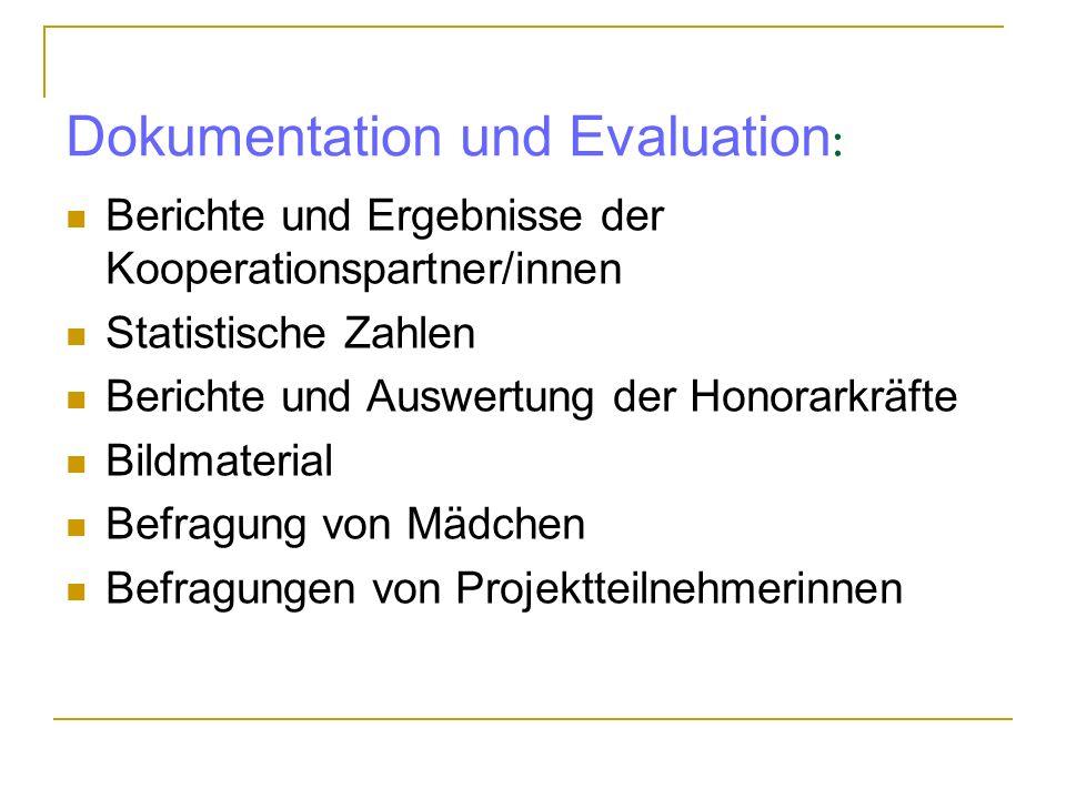 Dokumentation und Evaluation : Berichte und Ergebnisse der Kooperationspartner/innen Statistische Zahlen Berichte und Auswertung der Honorarkräfte Bildmaterial Befragung von Mädchen Befragungen von Projektteilnehmerinnen