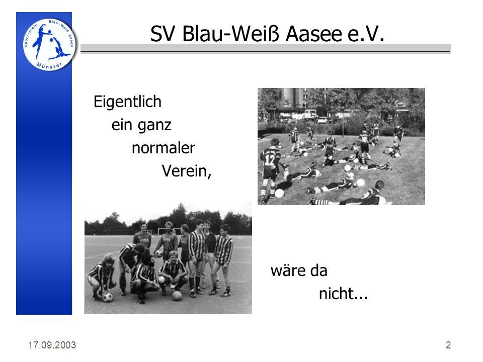 17.09.20032 SV Blau-Weiß Aasee e.V. Eigentlich ein ganz normaler Verein, wäre da nicht...