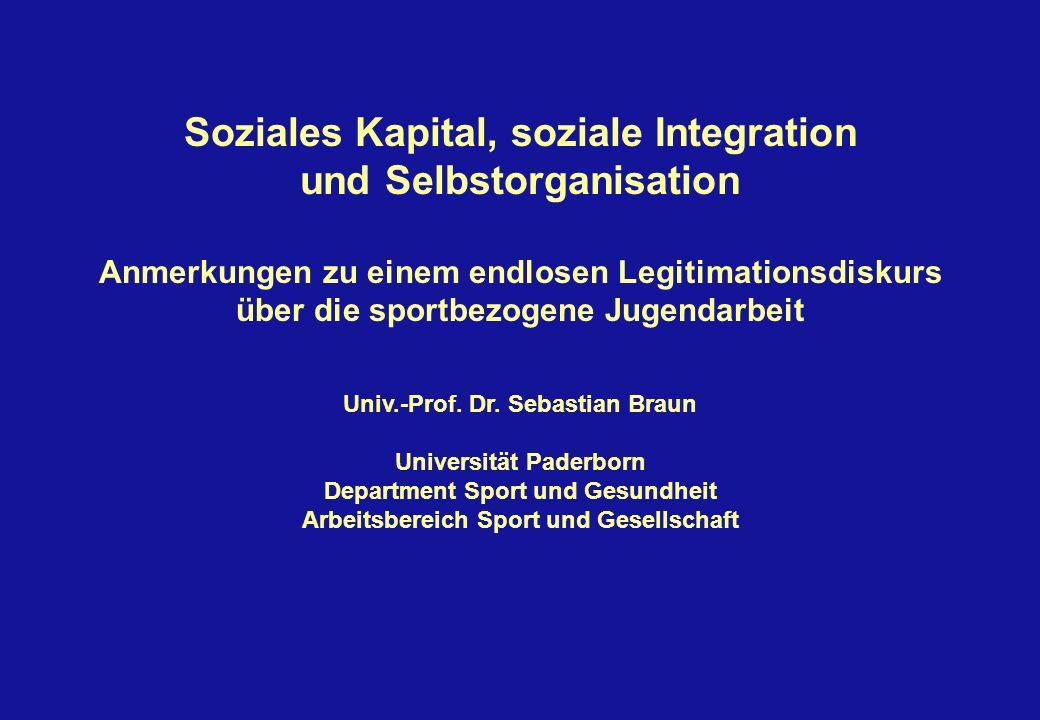 Soziales Kapital, soziale Integration und Selbstorganisation Anmerkungen zu einem endlosen Legitimationsdiskurs über die sportbezogene Jugendarbeit Un