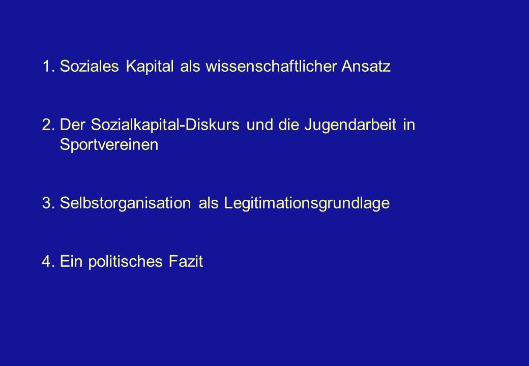 1. Soziales Kapital als wissenschaftlicher Ansatz 2. Der Sozialkapital-Diskurs und die Jugendarbeit in Sportvereinen 3. Selbstorganisation als Legitim