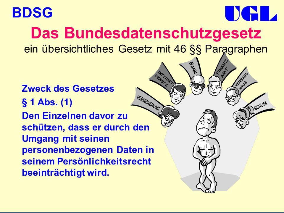 BDSG Das Bundesdatenschutzgesetz ein übersichtliches Gesetz mit 46 §§ Paragraphen Zweck des Gesetzes § 1 Abs. (1) Den Einzelnen davor zu schützen, das