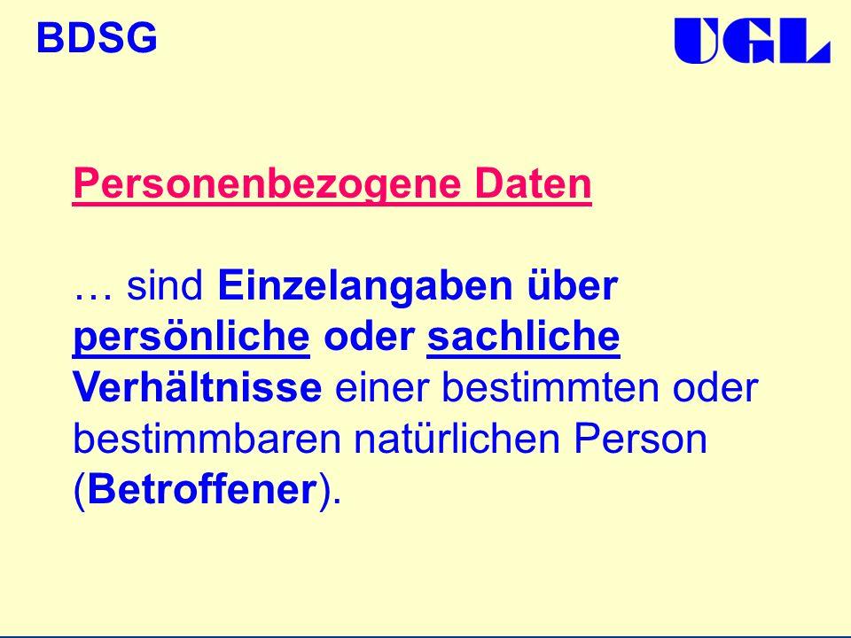 BDSG Personenbezogene Daten … sind Einzelangaben über persönliche oder sachliche Verhältnisse einer bestimmten oder bestimmbaren natürlichen Person (B