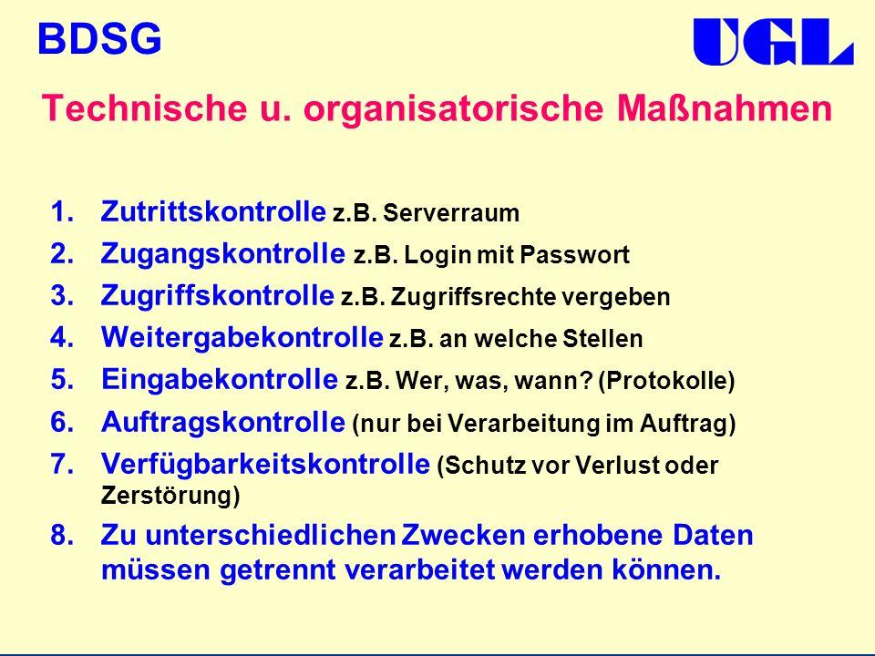 BDSG Technische u. organisatorische Maßnahmen 1.Zutrittskontrolle z.B. Serverraum 2.Zugangskontrolle z.B. Login mit Passwort 3.Zugriffskontrolle z.B.