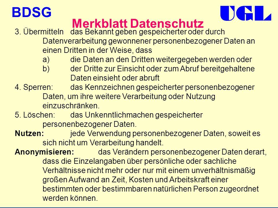 BDSG Merkblatt Datenschutz 3. Übermittelndas Bekannt geben gespeicherter oder durch Datenverarbeitung gewonnener personenbezogener Daten an einen Drit
