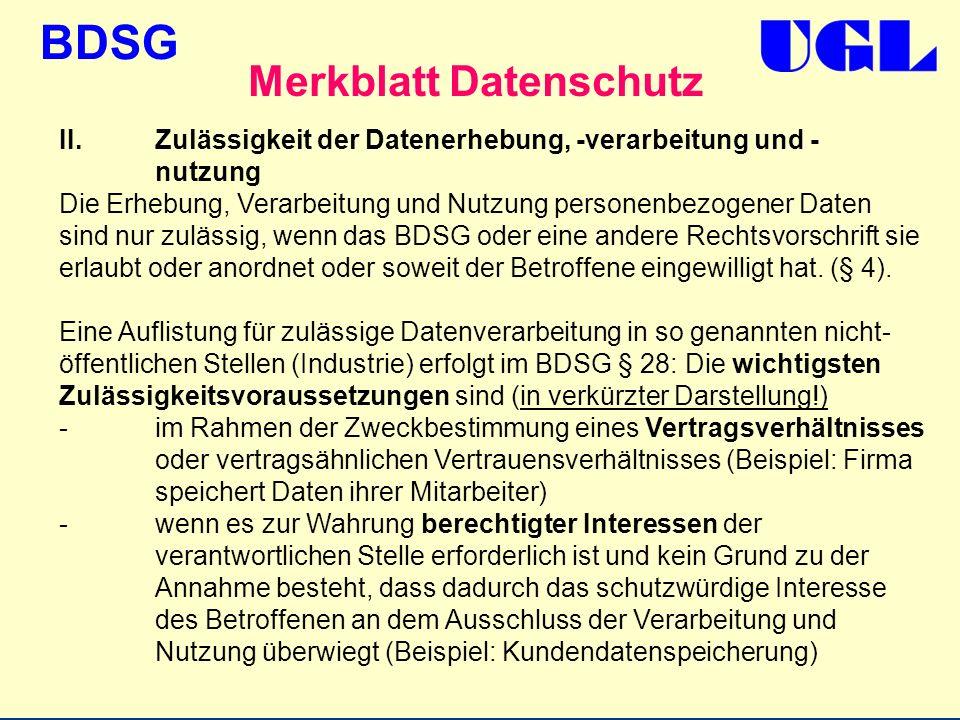 BDSG Merkblatt Datenschutz II.Zulässigkeit der Datenerhebung, -verarbeitung und - nutzung Die Erhebung, Verarbeitung und Nutzung personenbezogener Dat